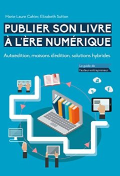 Livres Couvertures de Publier son livre à l'ère numérique - Autoédition, maisons d'édition, solutions hybrides: Le guide de l'auteur-entrepreneur
