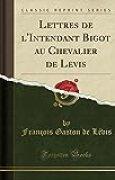Lettres de L'Intendant Bigot Au Chevalier de Levis (Classic Reprint)