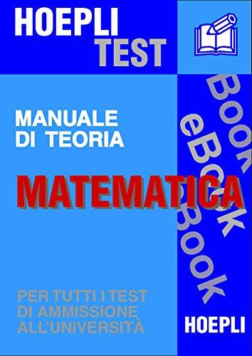 Matematica - Manuale di teoria: Per tutti i test di ammissione all'università