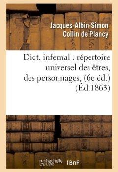 Livres Couvertures de Dictionnaire infernal : répertoire universel des êtres, des personnages (6e édition. 1863)