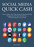 SOCIAL MEDIA QUICK CASH 2016: How to Make a Part-Time Income Selling Social Media Management, SEO and other Services... Without Doing the Actual Work