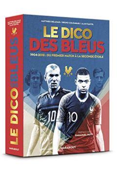 Livres Couvertures de Le dico des Bleus - Nouvelle édition: Edition mise à jour incluant la Coupe du Monde 2018