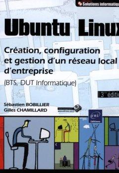 Livres Couvertures de Ubuntu Linux - Création, configuration et gestion d'un réseau local d'entreprise (BTS, DUT Informatique) (3ème édition)