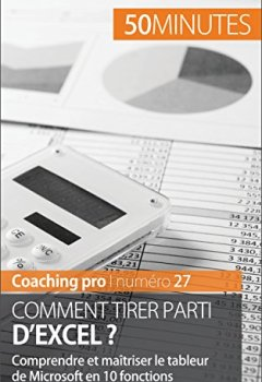 Livres Couvertures de Comment tirer parti d'Excel ?: Comprendre et maîtriser le tableur de Microsoft en 10 fonctions (Coaching pro t. 27)