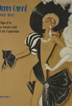 Livres Couvertures de Jenny Carré 1902-1945 : L'âge d'or du music-hall et de l'opérette