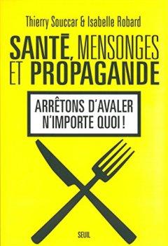 Livres Couvertures de Santé, Mensonges et Propagande . Arrêtons d'avaler: Arrêtons d'avaler n'importe quoi !