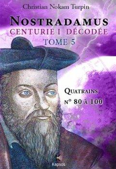 Livres Couvertures de NOSTRADAMUS, CENTURIE I DECODEE  T5 : Quatrains n° 80 à 100