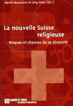 Livres Couvertures de La nouvelle Suisse religieuse : Risques et chances de sa diversité