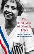 The First Lady of Olympic Track: The Life and Times of Betty Robinson