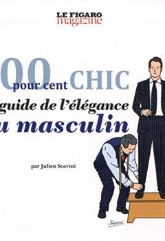 Livres Couvertures de 100 pour cent chic: le guide de l'élégance au masculin