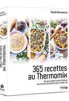 Livres Couvertures de 365 recettes au Thermomix : Des plus simples aux plus créatives pour les soirs de semaine ou pour le week-end
