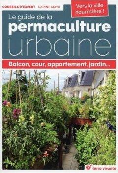 Livres Couvertures de Le guide de la permaculture urbaine : Balcon, cour, appartement, jardin...