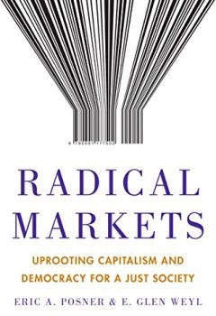 Livres Couvertures de Radical Markets: Uprooting Capitalism and Democracy for a Just Society (English Edition)