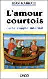 L'amour courtois, ou, Le couple infernal