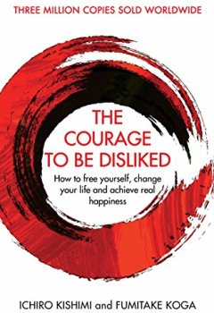 Livres Couvertures de The Courage To Be Disliked: How to free yourself, change your life and achieve real happiness (English Edition)