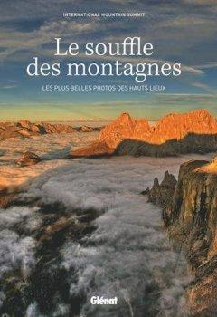 Livres Couvertures de Le souffle des montagnes : Les plus belles photos des hauts lieux