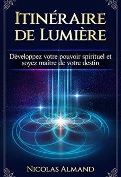 Livres Couvertures de Itinéraire de Lumière: Développez votre pouvoir spirituel et soyez maître de votre destin