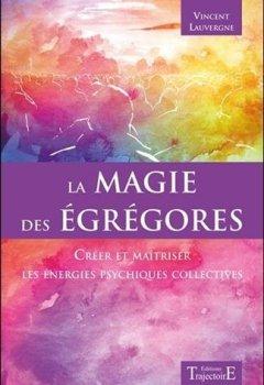 Livres Couvertures de La magie des égrégores - Créer et maîtriser les énergies psychiques collectives