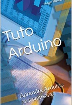 Livres Couvertures de Tuto Arduino: Aprendre Arduino en s'amusant. (Les Tutos Arduino)