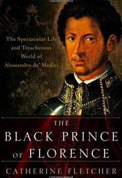 Livres Couvertures de The Black Prince of Florence: The Spectacular Life and Treacherous World of Alessandro De' Medici