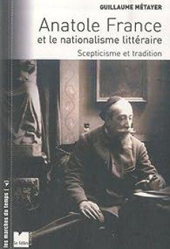 Livres Couvertures de Anatole France et le nationalisme littéraire : Scepticisme et tradition