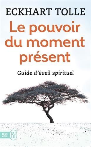 Le pouvoir du moment présent - Guide d'éveil spirituel