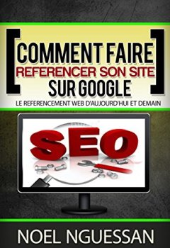 Livres Couvertures de Comment faire référencer son site sur Google: Le référencement web d'aujourd'hui et demain
