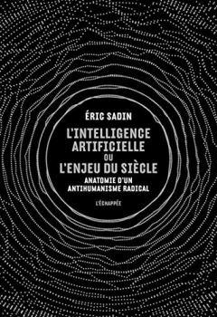 Livres Couvertures de L'intelligence artificielle ou l'enjeu du siècle : Anatomie d'un antihumanisme radical