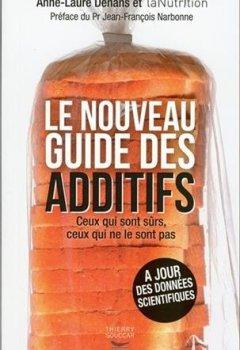 Livres Couvertures de Le Nouveau guide des additifs - Ceux qui sont sûrs, ceux qui ne le sont pas