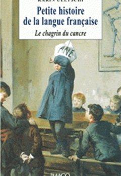 Livres Couvertures de Petite histoire de la langue française ou Le chagrin du cancre