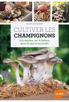 Livres Couvertures de Cultiver les champignons - a la maison, sur le balcon, dans la cave et au jardin