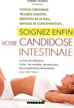 Livres Couvertures de Soignez enfin votre candidose intestinale : Fatigue chronique, troubles digestifs, irritation de la peau, manque de concentration...