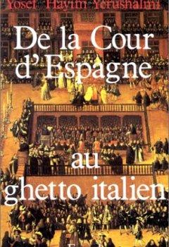 Livres Couvertures de DE LA COUR D'ESPAGNE AU GHETTO ITALIEN. Isaac Cardoso et le marranisme au XVIIème siècle
