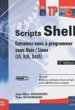 Livres Couvertures de Scripts shell - Entraînez-vous à programmer sous Unix / Linux (sh, ksh, bash) - [2ième édition]