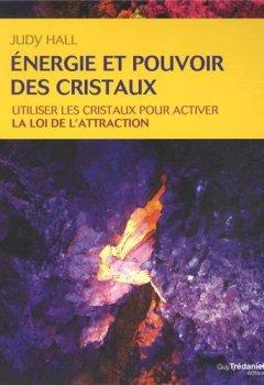 Livres Couvertures de Energie et pouvoir des cristaux : Utiliser les cristaux pour activer la loi de l'attraction