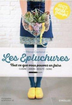 Livres Couvertures de Les épluchures. Tout ce que vous pouvez en faire. Cuisine, jardin, beauté, soin.