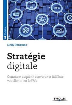 Livres Couvertures de Stratégie digitale: Comment acquérir, convertir et fidéliser vos clients sur le Web