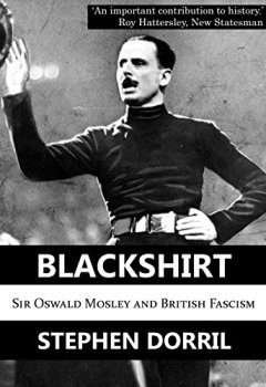 Livres Couvertures de Blackshirt: Sir Oswald Mosley and British Fascism (English Edition)