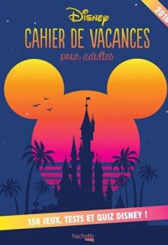 Livres Couvertures de Cahier de vacances Disney 2018: 100 jeux, tests et quiz Disney