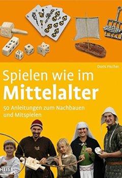 Buchdeckel von Spielen wie im Mittelalter: 50 Anleitungen zum Nachbauen und Mitspielen