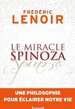 Livres Couvertures de Le miracle Spinoza : Une philosophie pour éclairer notre vie (Documents)