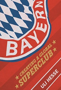Livres Couvertures de Bayern: Creating a Global Superclub