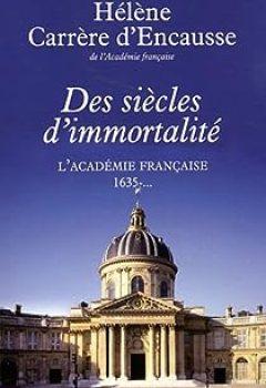 Livres Couvertures de Des siècles d'immortalité : L'Académie française, 1635 - ...