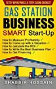 Gas Station Business Smart Start-Up: How to Measure Profitability, How to Come Up with a Valuation, How to Calculate the ROI, How to Write the Best Business Plan, How to get Financing by Shabbir Hossain (2016-06-12)