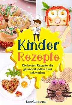 Buchdeckel von Kinder Rezepte: Die besten Rezepte, die garantiert jedem Kind schmecken