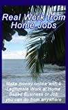 Real work from home jobs: Make money online with a Legitimate work at home based business or an online job you can do from anywhere!