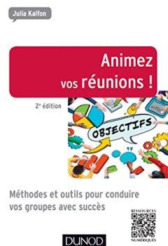 Livres Couvertures de Animez vos réunions ! 2e éd.: Méthodes et outils pour conduire vos groupes avec succès