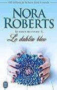 Le secret des fleurs (1) - Le dahlia bleu (Nora Roberts)