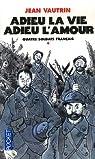Quatre soldats français, Tome 1 : Adieu la vie, adieu l'amour