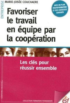 Livres Couvertures de Favoriser le travail en équipe par la coopération : Les clés pour réussir ensemble